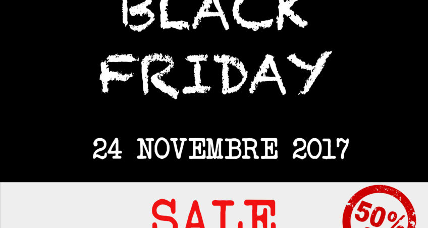 BLACK FRIDAY 2017 – 24 NOVEMBRE